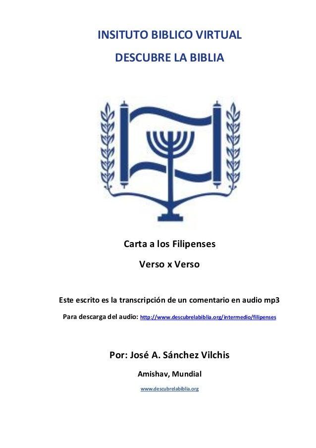 INSITUTO BIBLICO VIRTUAL DESCUBRE LA BIBLIA  Carta a los Filipenses Verso x Verso Este escrito es la transcripción de un c...