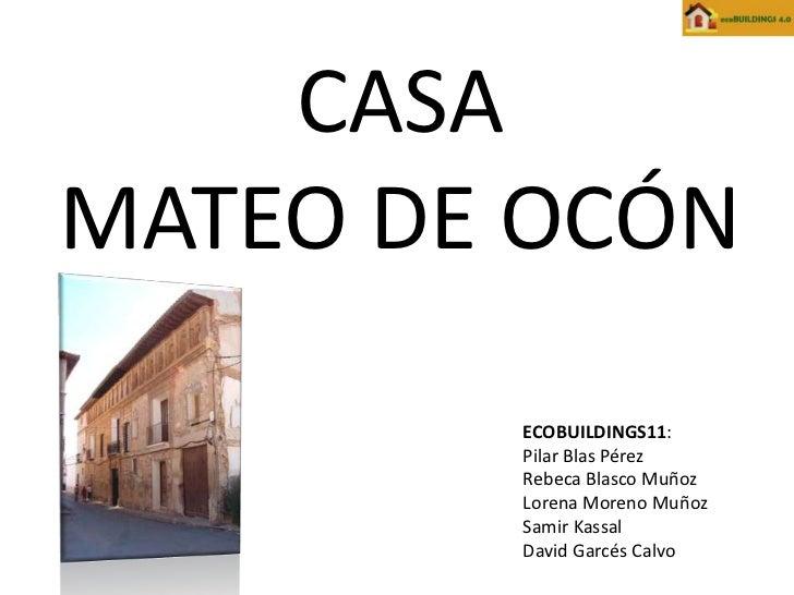 CASAMATEO DE OCÓN        ECOBUILDINGS11:        Pilar Blas Pérez        Rebeca Blasco Muñoz        Lorena Moreno Muñoz    ...