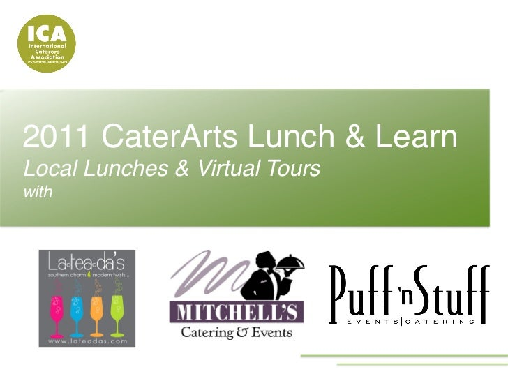 2011 CaterArts Lunch & Learn !Local Lunches & Virtual Tours !with!!