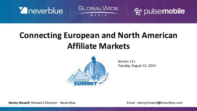 Connecting European and North American Affiliate Markets Kenny Howell, Network Director - Neverblue Email : kenny.Howell@n...