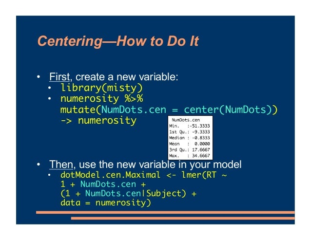 Centering—How to Do It • First, create a new variable: • library(misty) • numerosity %>% mutate(NumDots.cen = center(NumDo...
