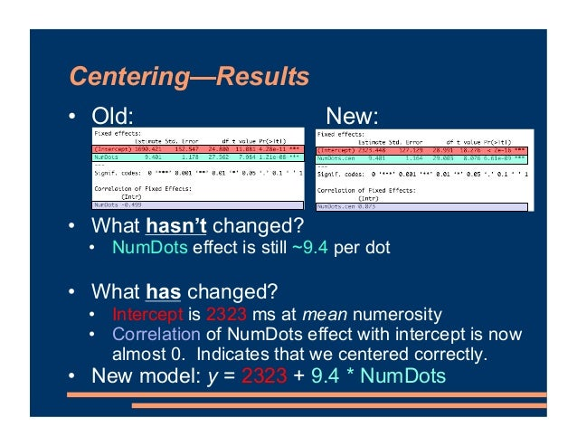 • Old: New: • What hasn't changed? • NumDots effect is still ~9.4 per dot • What has changed? • Intercept is 2323 ms at me...