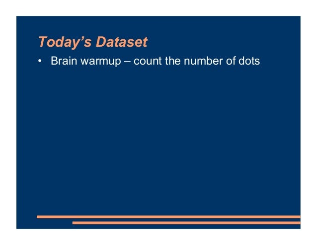 Today's Dataset • Brain warmup – count the number of dots