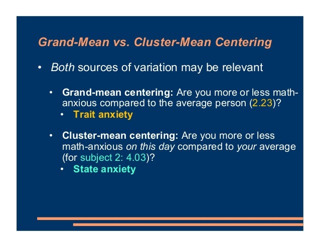 • Both sources of variation may be relevant • Grand-mean centering: Are you more or less math- anxious compared to the ave...
