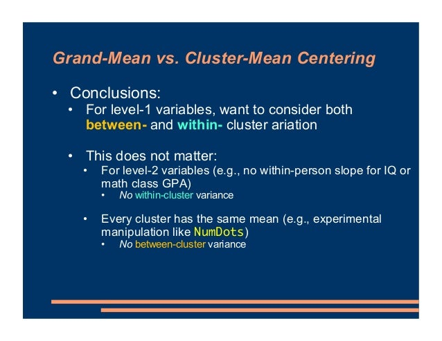 • Conclusions: • For level-1 variables, want to consider both between- and within- cluster ariation • This does not matter...