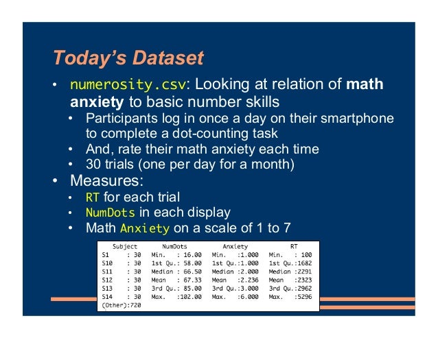 Today's Dataset • numerosity.csv: Looking at relation of math anxiety to basic number skills • Participants log in once a ...