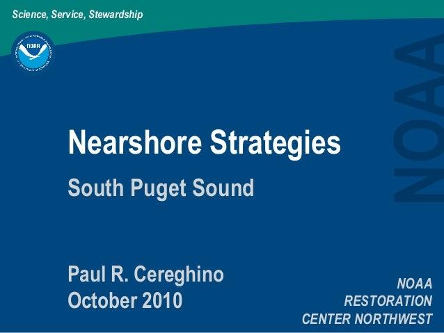 Science, Service, Stewardship Nearshore Strategies NOAA RESTORATION CENTER NORTHWEST South Puget Sound Paul R. Cereghino O...