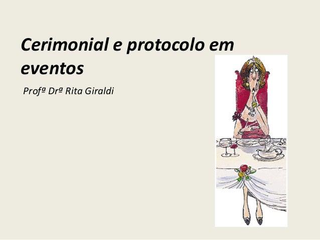 Cerimonial e protocolo em eventos Profª Drª Rita Giraldi