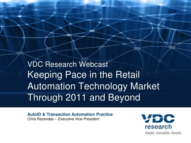 VDC Research WebcastKeeping Pace in the RetailAutomation Technology MarketThrough 2011 and BeyondAutoID & Transaction Auto...