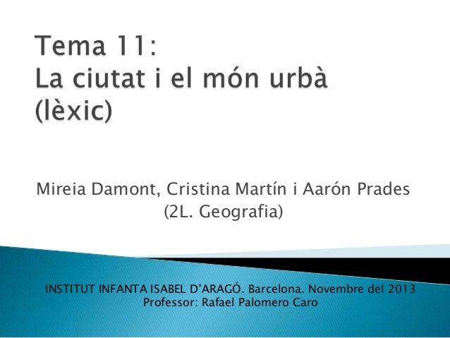 Mireia Damont, Cristina Martín i Aarón Prades (2L. Geografia)  INSTITUT INFANTA ISABEL D'ARAGÓ. Barcelona. Novembre del 20...