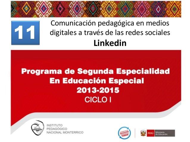 11  Comunicación pedagógica en medios digitales a través de las redes sociales  Linkedin