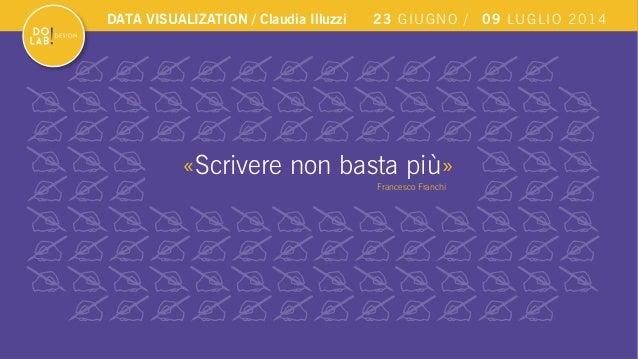 23 GIUGNO / 09 LUGLIO 2014DATA VISUALIZATION / Claudia Illuzzi «Scrivere non basta più» Francesco Franchi