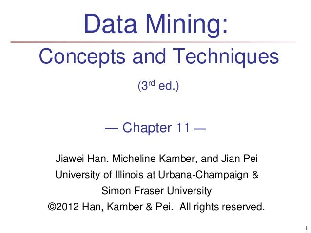 1  Data Mining:  Concepts and Techniques  (3rd ed.)  — Chapter 11 —  Jiawei Han, Micheline Kamber, and Jian Pei  Universit...