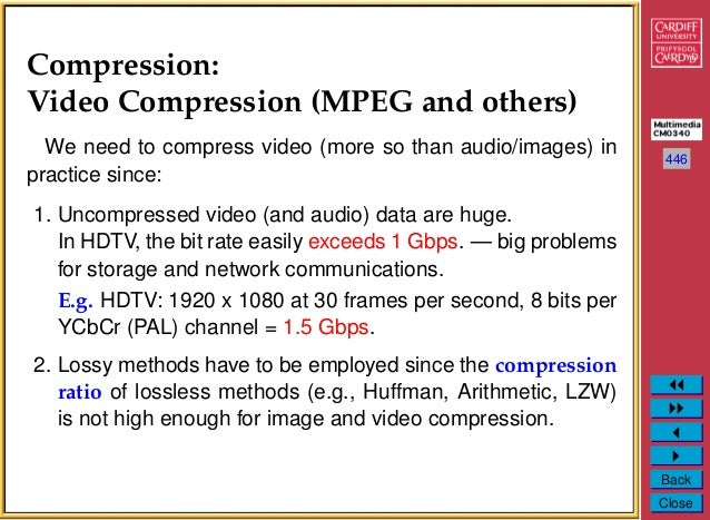 446 Back Close Compression: Video Compression (MPEG and others) We need to compress video (more so than audio/images) in p...