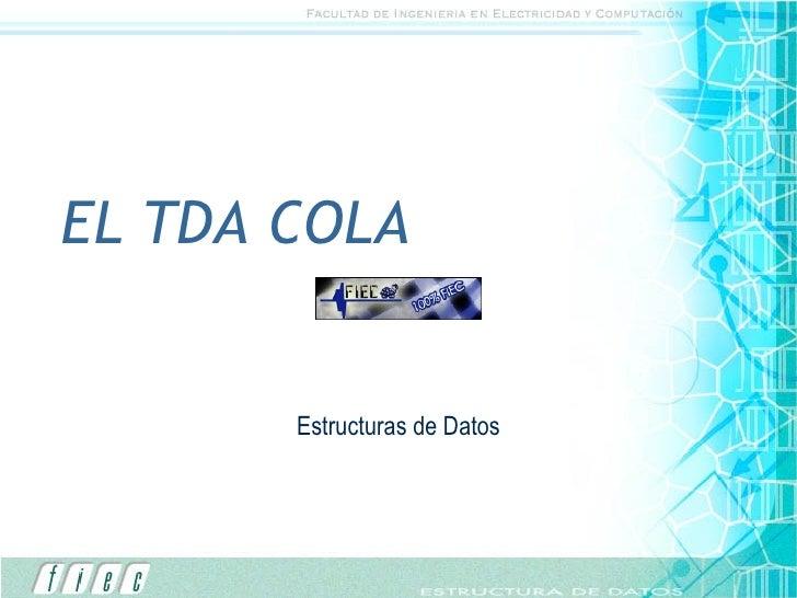 EL TDA COLA Estructuras de Datos