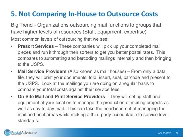 5. Not Comparing In-House to Outsource Costs Big Trend - Organizations outsourcing mail functions to groups that have high...