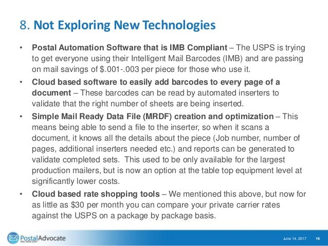 8. Not Exploring New Technologies • Postal Automation Software that is IMB Compliant – The USPS is trying to get everyone ...