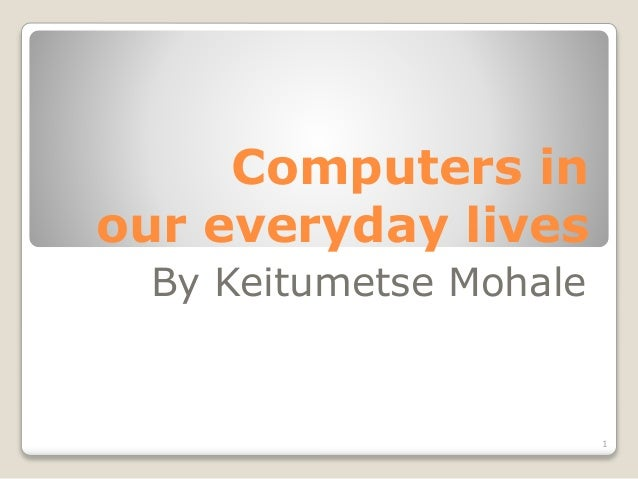 essay about computers in our lives Importance of computers in society information technology essay print reference this published: 23rd march, 2015 disclaimer: this essay has been submitted by a.
