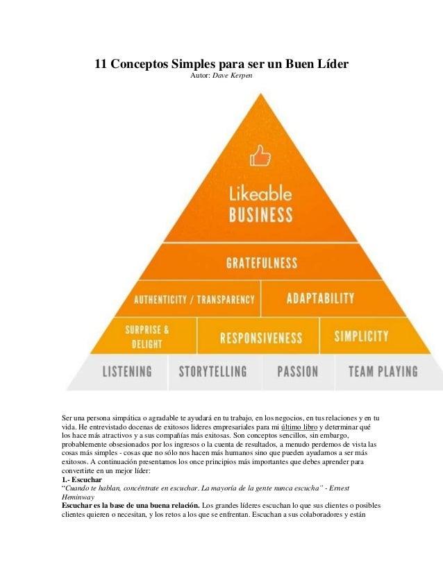11 Conceptos Simples para ser un Buen Líder Autor: Dave Kerpen  Ser una persona simpática o agradable te ayudará en tu tra...