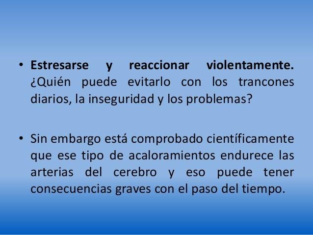 • Estresarse y reaccionar violentamente. ¿Quién puede evitarlo con los trancones diarios, la inseguridad y los problemas? ...