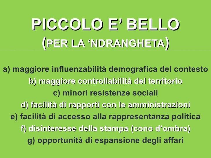 PICCOLO E' BELLO         (PER LA 'NDRANGHETA)a) maggiore influenzabilità demografica del contesto        b) maggiore contr...