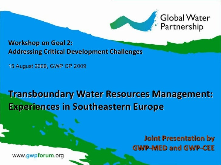 Workshop on Goal 2: Addressing Critical Development Challenges 15 August 2009, GWP CP 2009 Transboundary Water Resources M...
