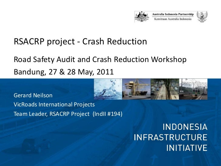 RSACRP project - Crash Reduction <br />Road Safety Audit and Crash Reduction Workshop<br />Bandung, 27 & 28 May, 2011 <br ...