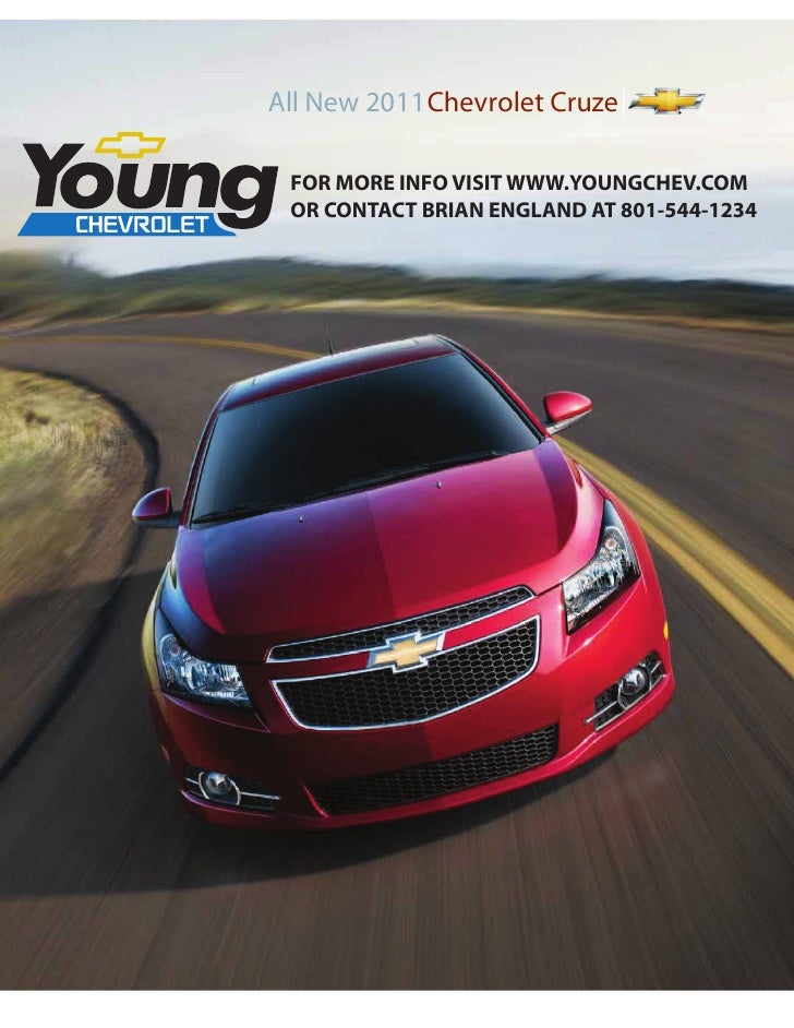 All New 2011 Chevrolet Cruze FOR MORE INFO VISIT WWW.YOUNGCHEV.COM OR CONTACT BRIAN ENGLAND AT 801-544-1234