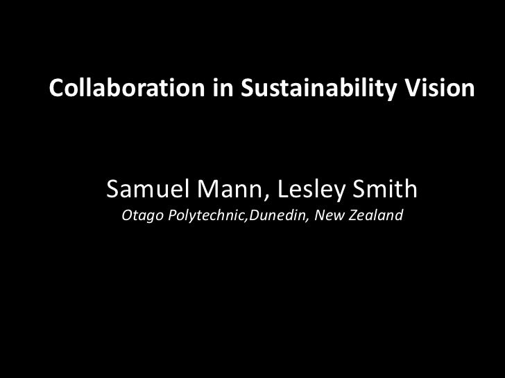 Collaboration in Sustainability Vision  Samuel Mann, Lesley SmithOtagoPolytechnic,Dunedin, New Zealand<br />