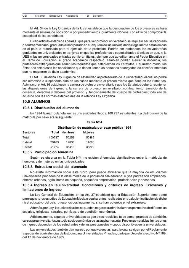 OEI - Sistemas Educativos Nacionales - El Salvador 8  El Art. 34 de la Ley Orgánica de la UES, establece que la designació...