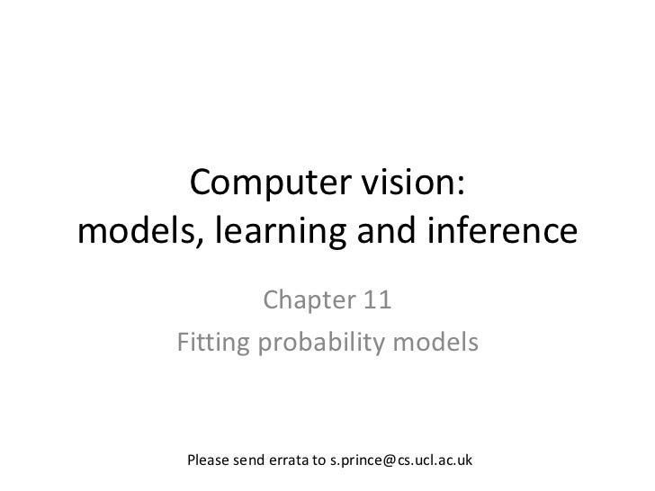 Computer vision:models, learning and inference             Chapter 11     Fitting probability models      Please send erra...