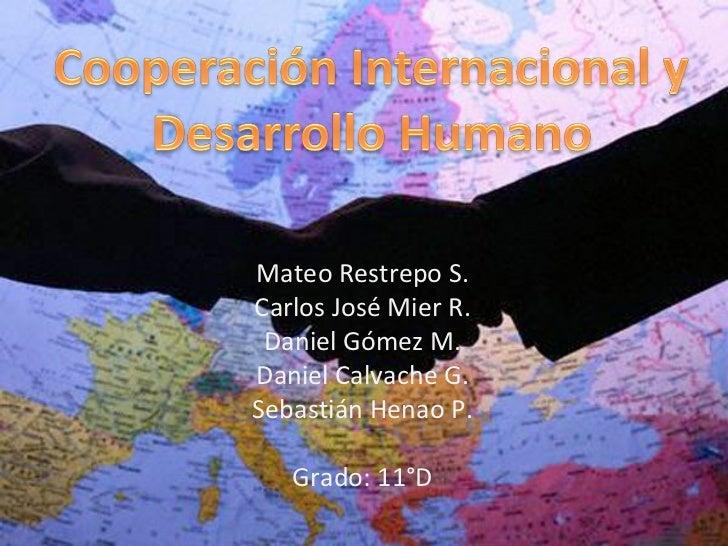 Mateo Restrepo S. Carlos José Mier R. Daniel Gómez M. Daniel Calvache G. Sebastián Henao P. Grado: 11°D