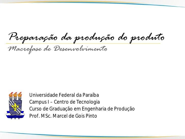 Preparação da produção do produto Macrofase de Desenvolvimento          Universidade Federal da Paraíba       Campus I – C...