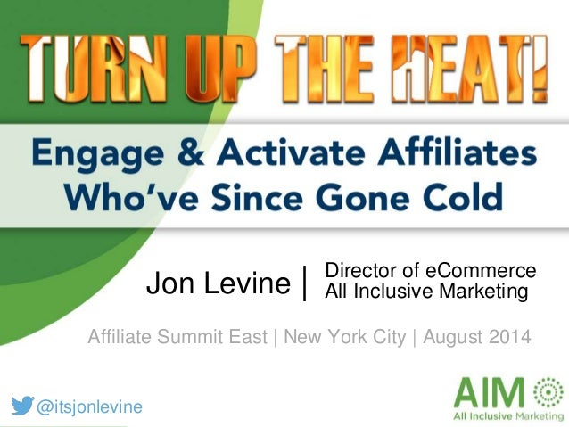 Prepared by Driving Performance Marketin Director of eCommerce All Inclusive MarketingJon Levine | Affiliate Summit East |...