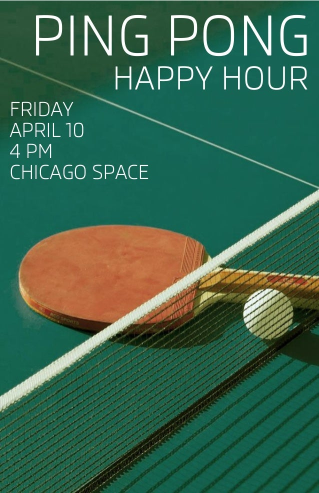 PING PONG FRIDAY APRIL 10 4 PM CHICAGO SPACE HAPPY HOUR