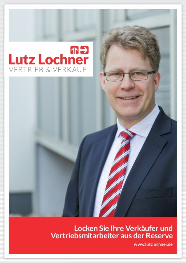 www.lutzlochner.de Locken Sie Ihre Verkäufer und Vertriebsmitarbeiter aus der Reserve www.lutzlochner.de