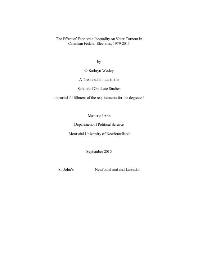 The Effect of Economic Inequality on Voter Turnout in Canadian Federal Elections, 1979-2011 by © Kathryn Wesley A Thesis s...