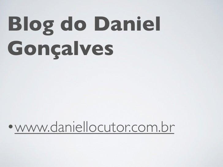 Blog do DanielGonçalves•www.daniellocutor.com.br