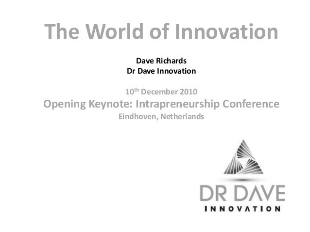 The World of Innovation  Dave Richards  Dr Dave Innovation  10th December 2010  Opening Keynote: Intrapreneurship Conferen...