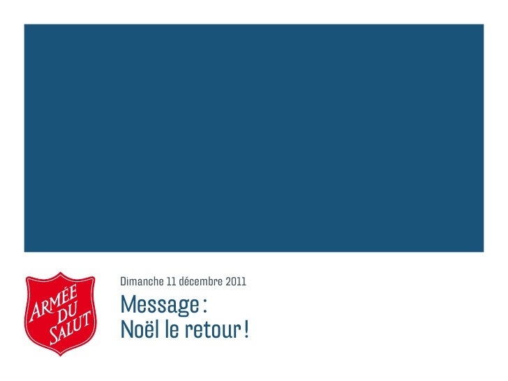 Dimanche 11 décembre 2011Message:Noël le retour!