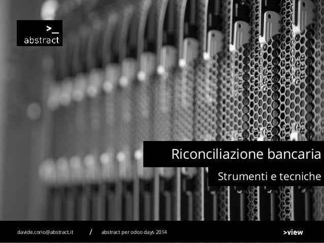 Strumenti e tecniche Riconciliazione bancaria abstract per odoo days 2014davide.corio@abstract.it /