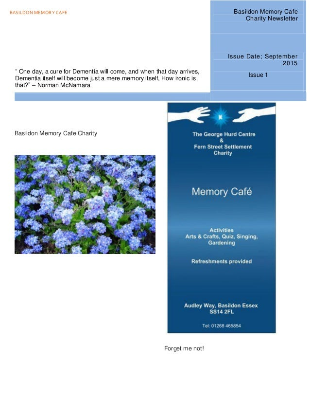 """BASILDON MEMORY CAFE Issue 1 Basildon Memory Cafe Charity Forget me not! """" One day, a cure for Dementia will come, and whe..."""
