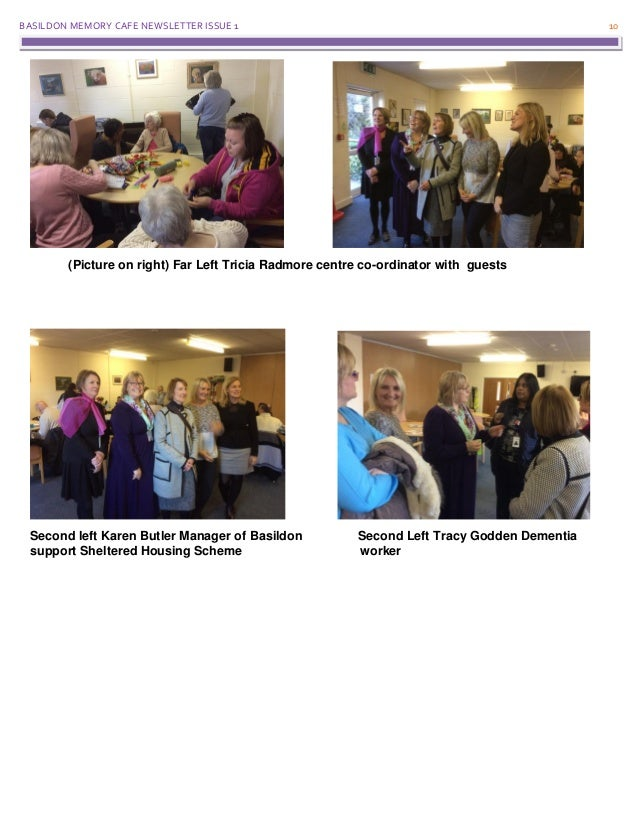BASILDON MEMORY CAFE NEWSLETTER ISSUE 1 10 (Picture on right) Far Left Tricia Radmore centre co-ordinator with guests Seco...