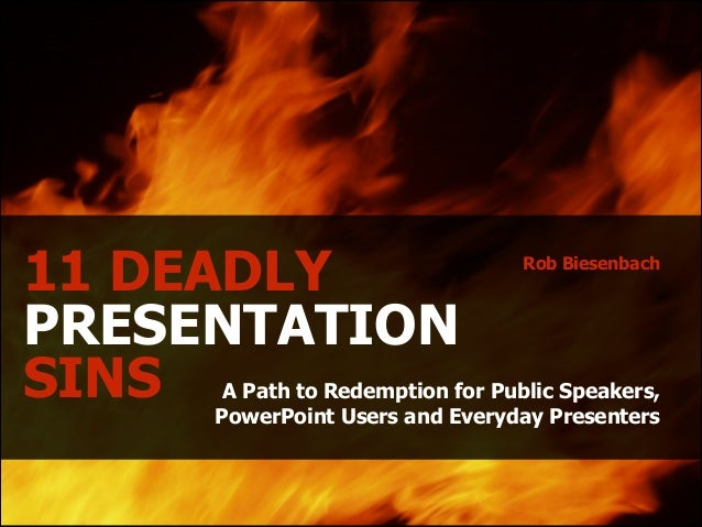 11 DEADLY PRESENTATION SINS  Rob Biesenbach  !  A Path to Redemption for Public Speakers, PowerPoint Users and Everyday Pr...