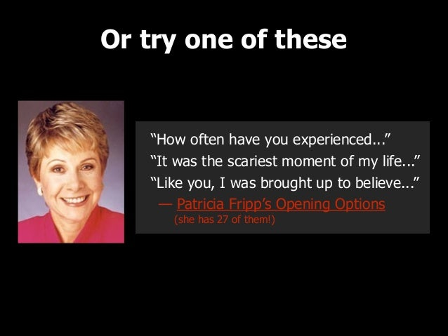 """Or try one of these  """"How often have you experienced..."""" """"It was the scariest moment of my life..."""" """"Like you, I was broug..."""