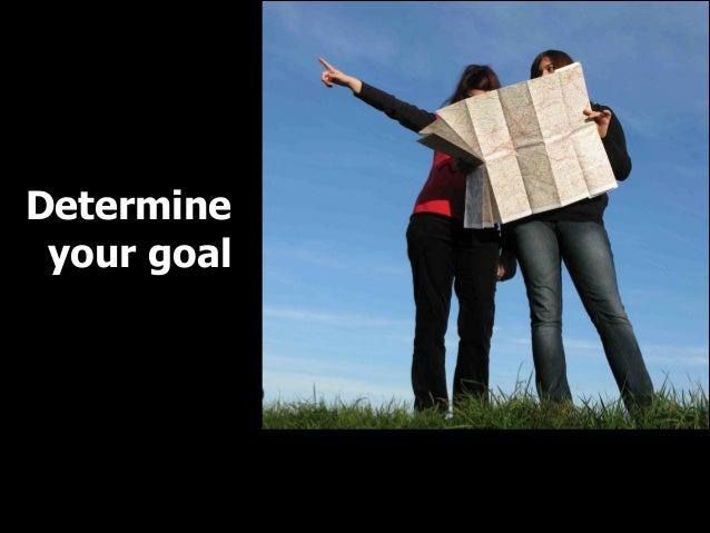 Determine your goal