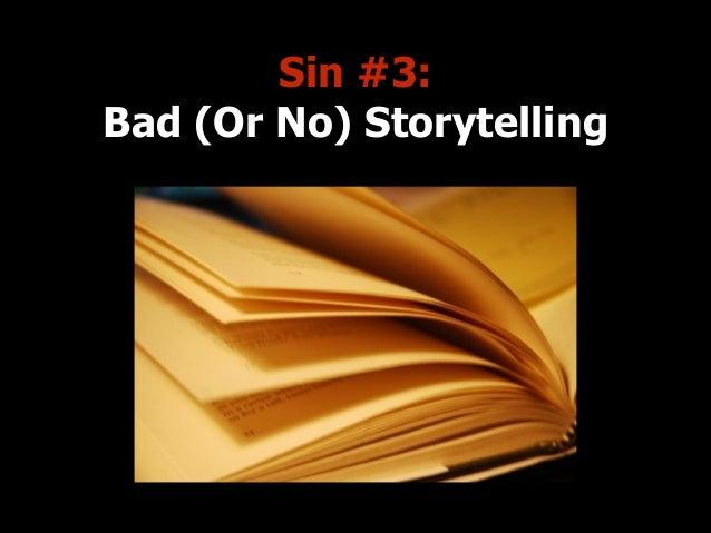 Sin #3: Bad (Or No) Storytelling
