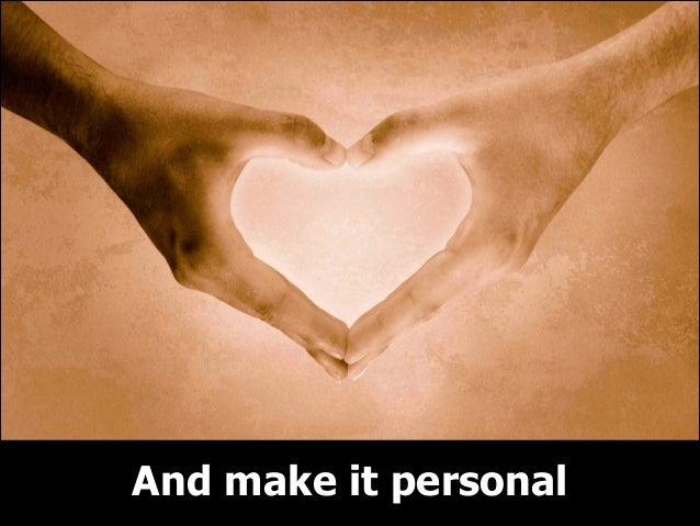 And make it personal