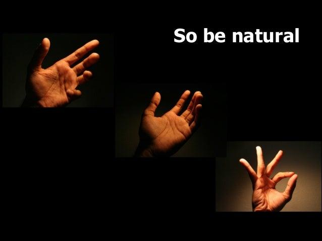 So be natural