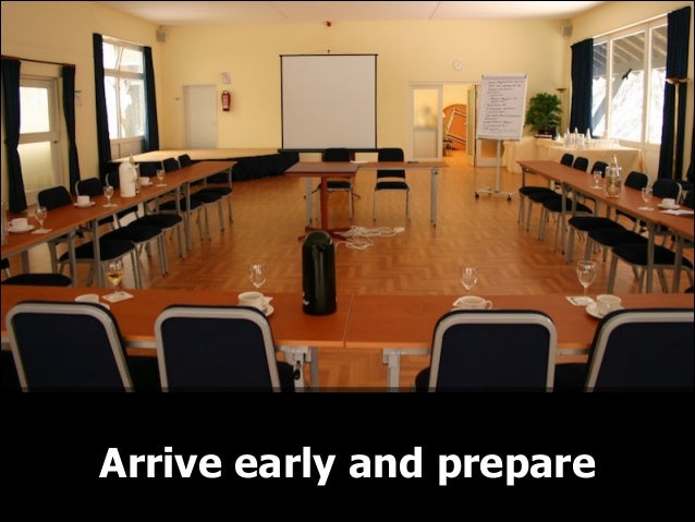 Arrive early and prepare
